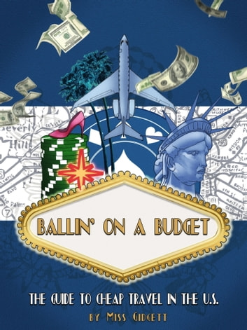 Ballin\u0027 On A Budget The Guide To Cheap Travel In The US eBook de