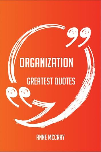 Organization Greatest Quotes - Quick, Short, Medium Or Long Quotes