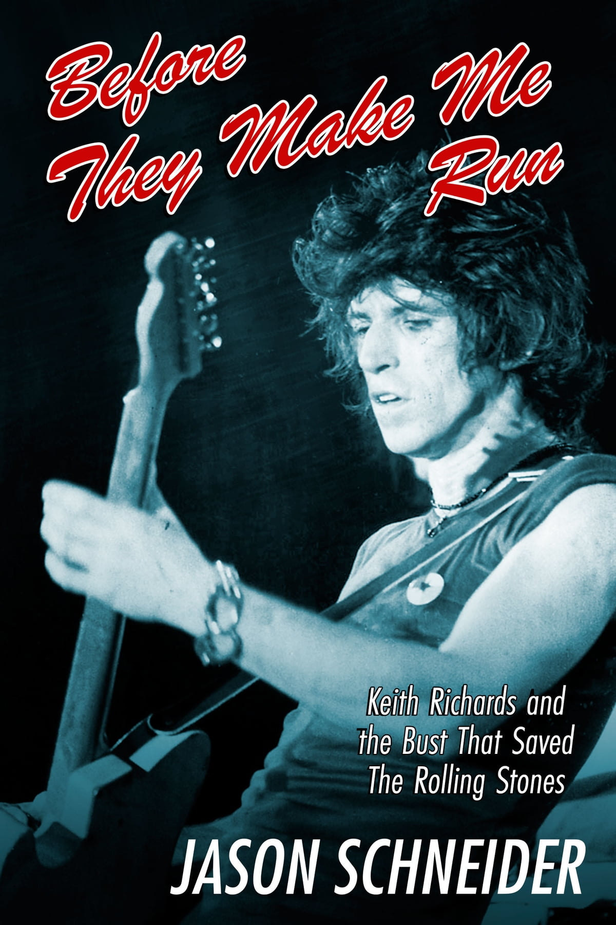 Libro De Keith Richards Before They Make Me Run Keith Richards And The Bust That Saved The Rolling Stones Ebook By Jason Schneider Rakuten Kobo