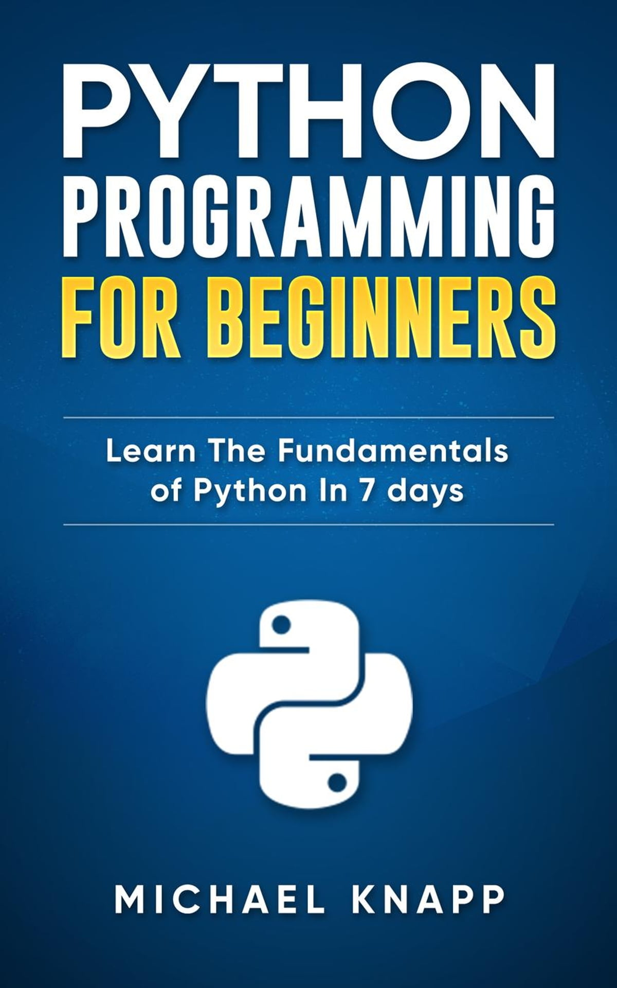 Libros Python Español Python Programming For Beginners Learn The Fundamentals Of Python In 7 Days Ebook By Michael Knapp Rakuten Kobo