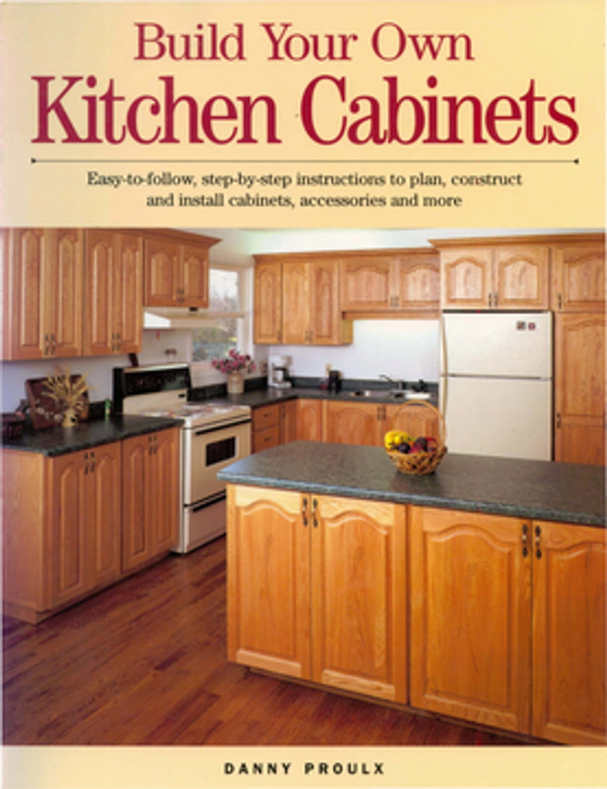 Build Your Own Kitchen Cabinet Build Your Own Kitchen Cabinets Ebook By Danny Rubie Rakuten Kobo