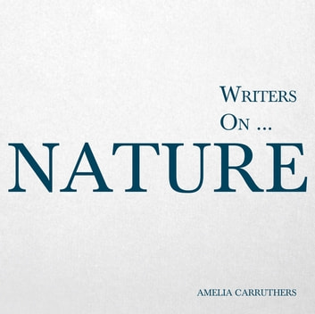 Writers on Nature eBook by Amelia Carruthers - 9781473372429