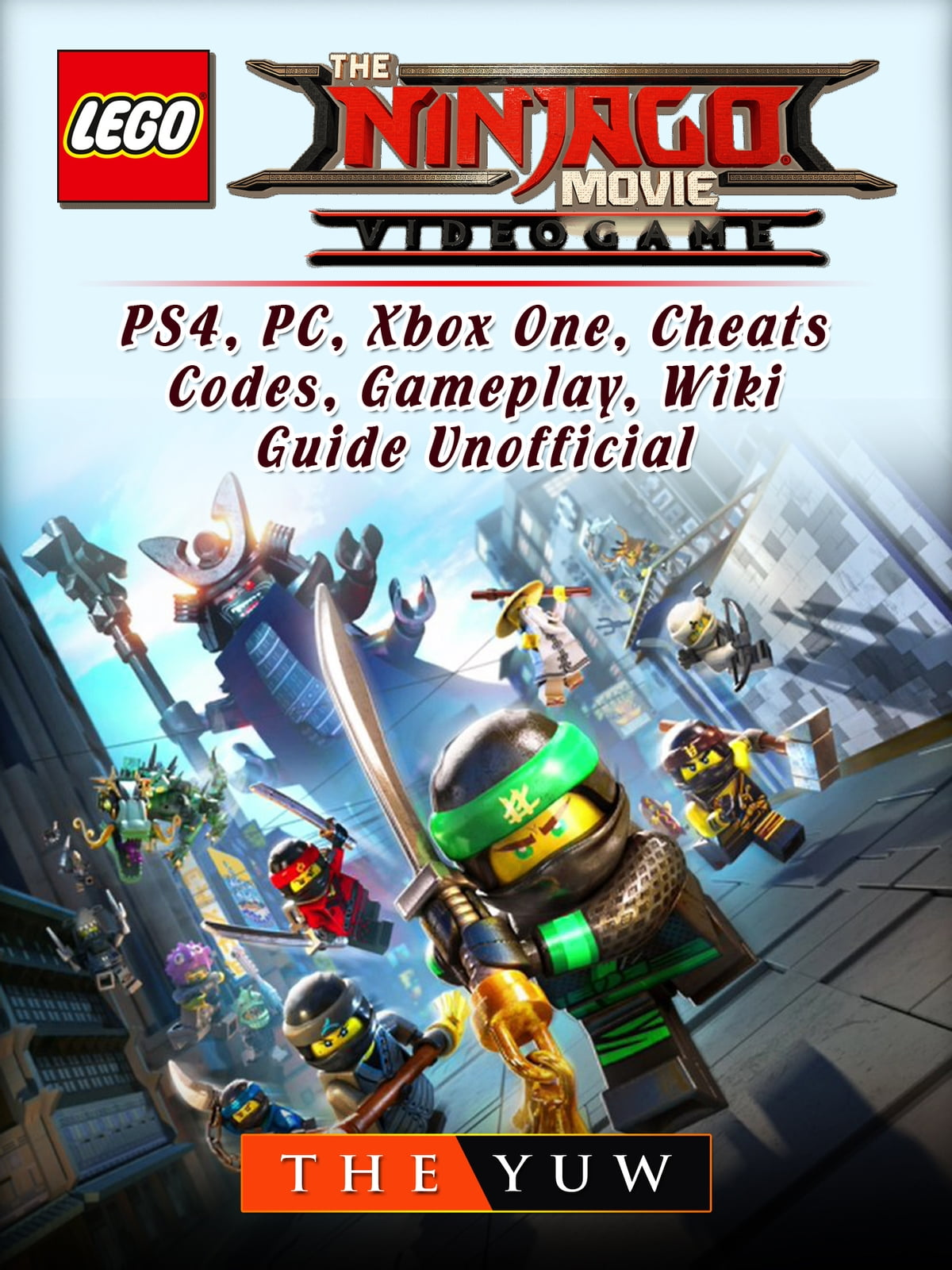 The Lego Ninjago Movie The Lego Ninjago Movie Video Game Ps4 Pc Xbox One Cheats Codes Gameplay Wiki Guide Unofficial Ebook By The Yuw Rakuten Kobo