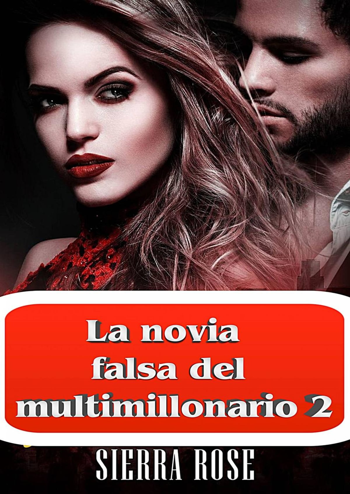 Sierra Rose La Novia Falsa Del Multimillonario Libro 2 La Novia Falsa Del Multimillonario 2 Ebook De Sierra Rose