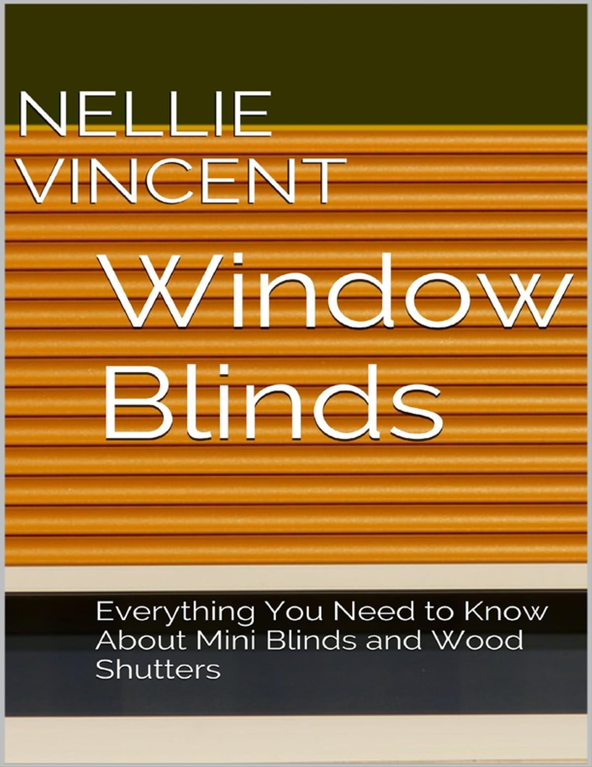 Wood Mini Blinds Window Blinds Everything You Need To Know About Mini Blinds And Wood Shutters Ebook By Nellie Vincent Rakuten Kobo