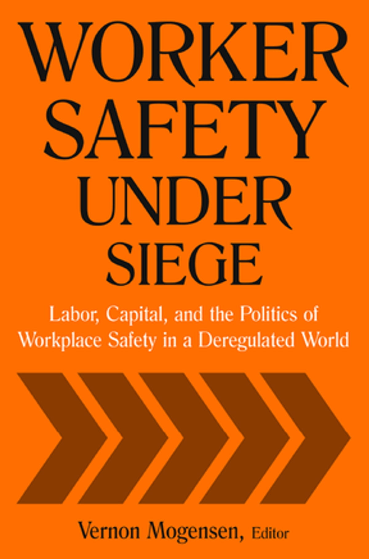Labor Safety Worker Safety Under Siege Labor Capital And The Politics Of Workplace Safety In A Deregulated World Ebook By Vernon Mogensen Rakuten Kobo