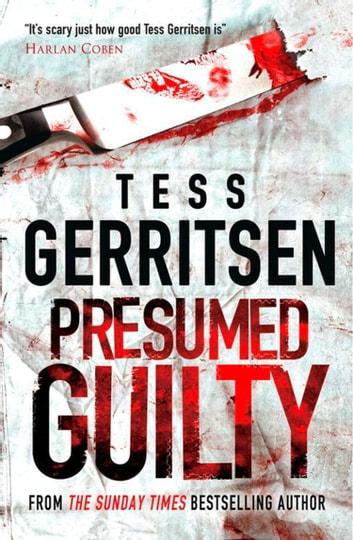 Presumed Guilty eBook von Tess Gerritsen \u2013 9781408913154 Rakuten Kobo - presumed guilty book