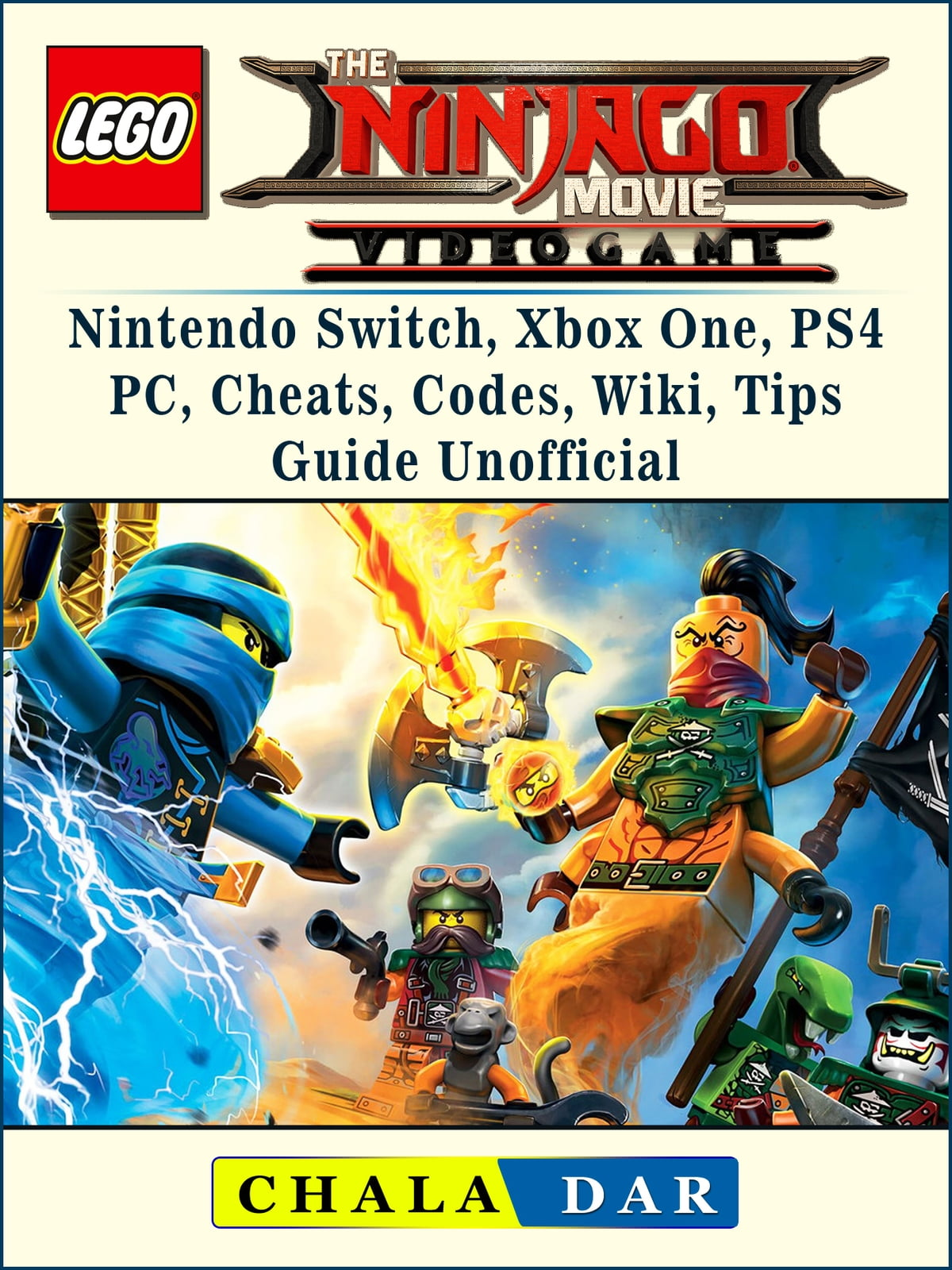 The Lego Ninjago Movie The Lego Ninjago Movie Video Game Nintendo Switch Xbox One Ps4 Pc Cheats Codes Wiki Tips Guide Unofficial Ebook By Chala Dar Rakuten Kobo