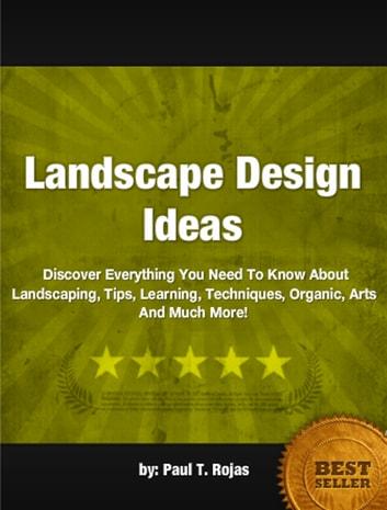 Landscape Design Ideas eBook by Paul T Rojas - 1230000210891