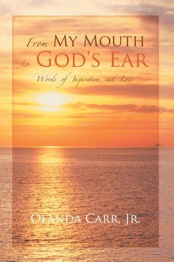 From My Mouth to God\u0027s Ear eBook by Olanda Carr Jr - 9781449078157