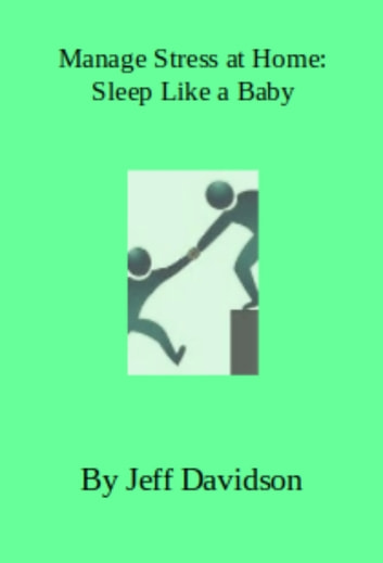 Manage Stress at Home Sleep Like a Baby eBook by Jeff Davidson