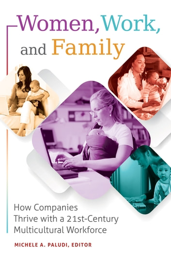 Women, Work, and Family How Companies Thrive with a 21st-Century