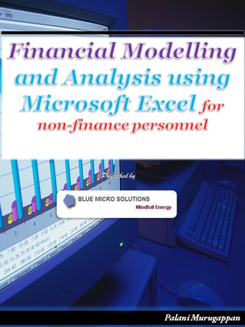Financial Modelling and Analysis using Microsoft Excel for non