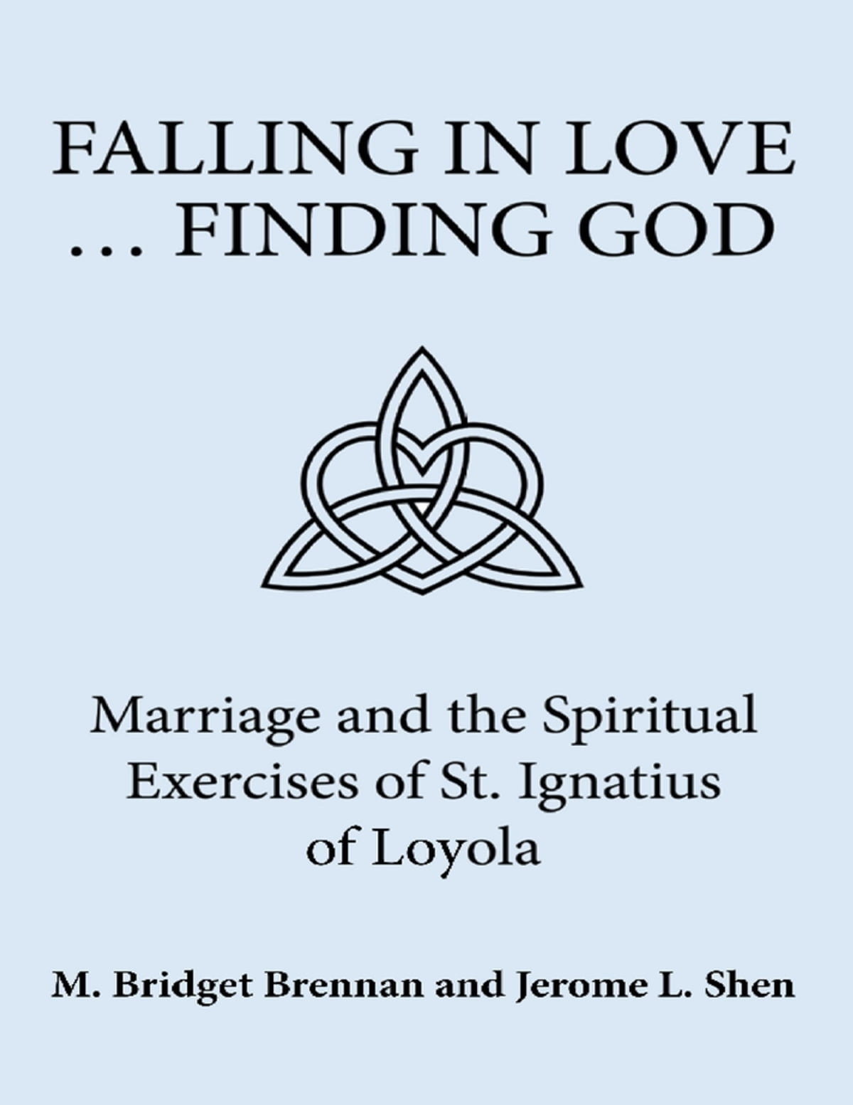 Falling In Love Falling In Love Finding God Marriage And The Spiritual Exercises Of St Ignatius Of Loyola Ebook By M Bridget Brennan Rakuten Kobo