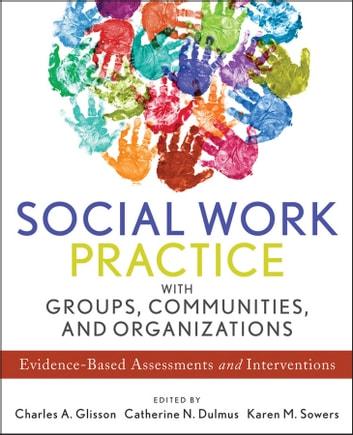 Social Work Practice with Groups, Communities, and Organizations - social work practice