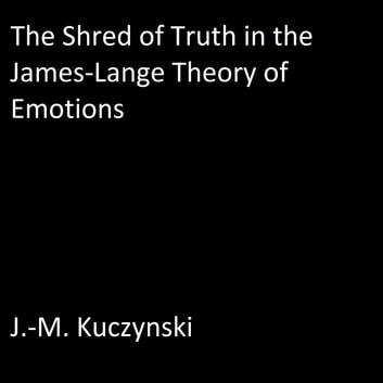 The Shred of Truth in the James Lange Theory of Emotions Audiobook