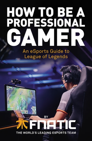 How To Be a Professional Gamer eBook by Fnatic - 9781473538443 - how to be a professional
