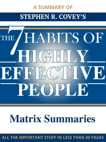 The 7 Habits of Highly Effective People - A Summary eBook by Matrix