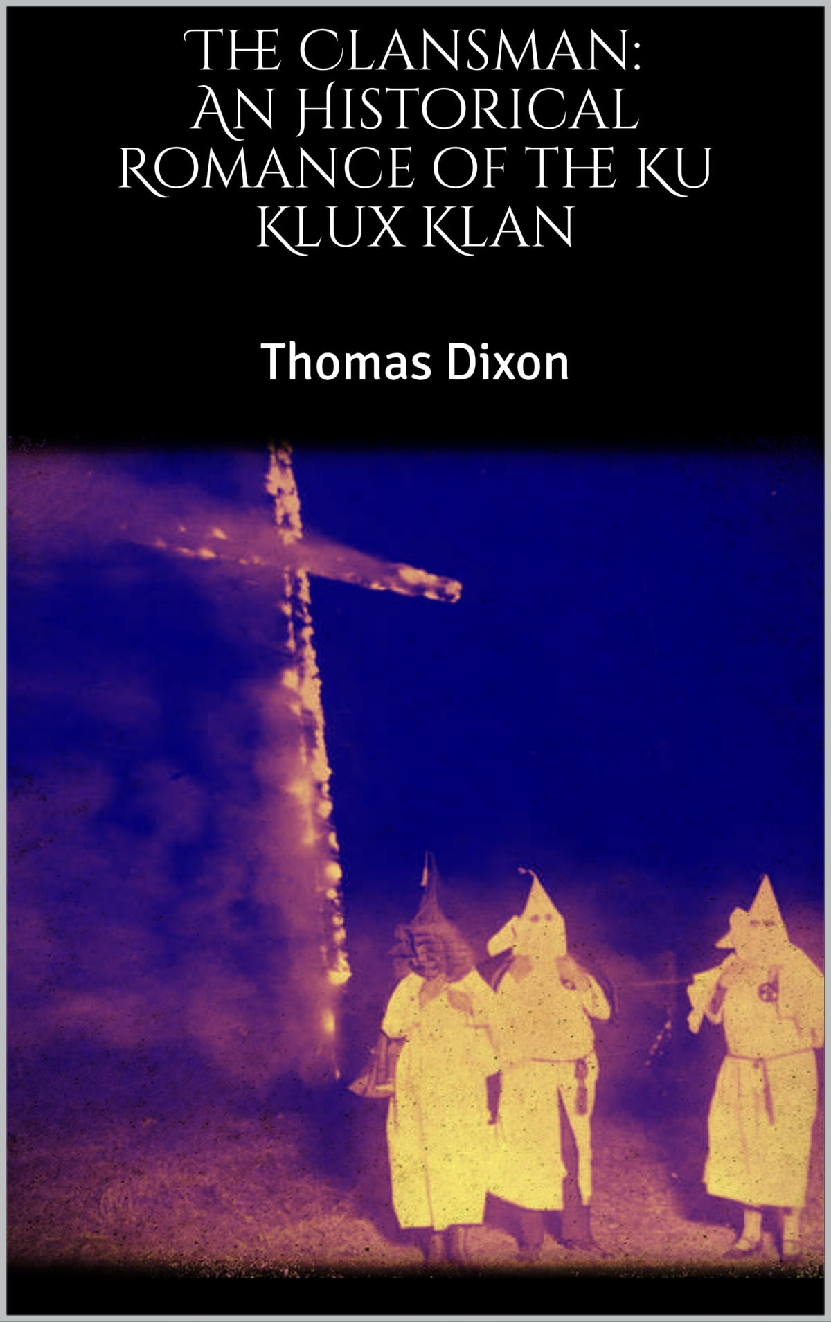 Libros Sobre El Ku Klux Klan The Clansman An Historical Romance Of The Ku Klux Klan Ebook By Thomas Dixon Rakuten Kobo