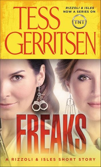 Freaks A Rizzoli  Isles Short Story eBook by Tess Gerritsen