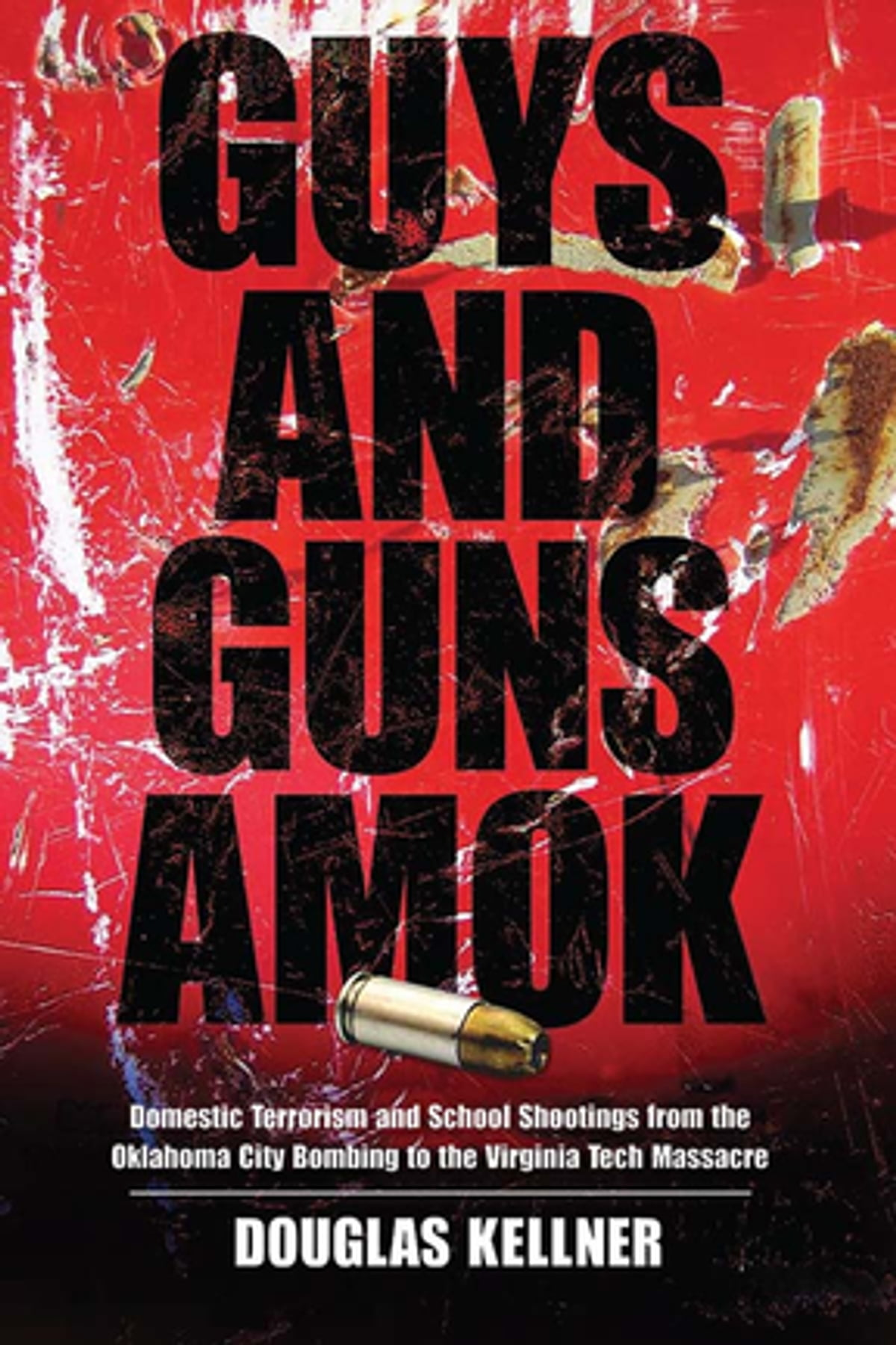 Amok Libro Guys And Guns Amok Ebook By Douglas Kellner Rakuten Kobo