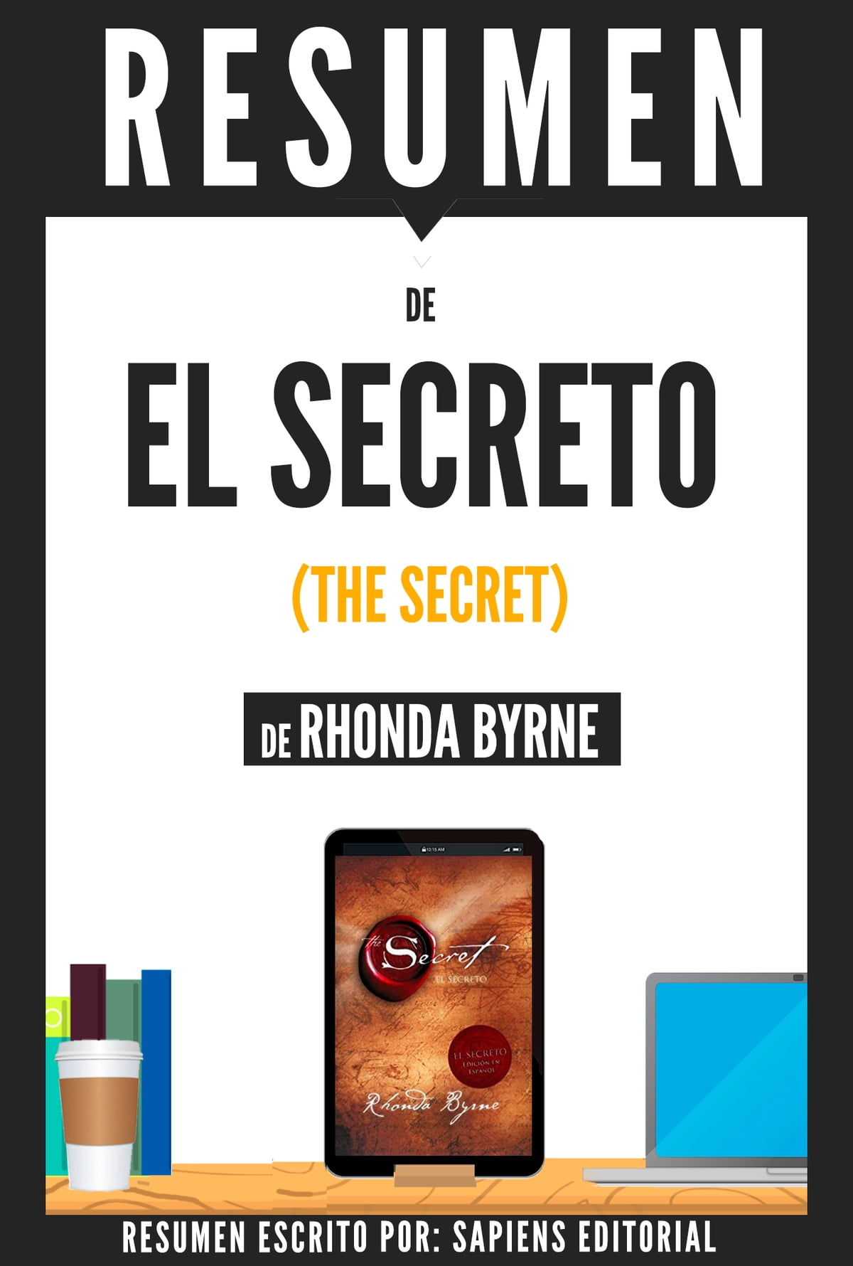 Libro El Secreto Rhonda Byrne Descargar Gratis El Secreto The Secret Resumen Del Libro De Rhonda Byrne Ebook By Sapiens Editorial Rakuten Kobo