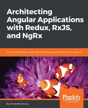 Architecting Angular Applications with Redux, RxJS, and NgRx eBook