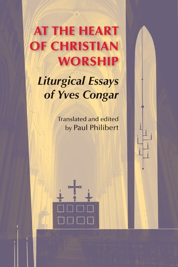 At the Heart of Christian Worship eBook by Yves Congar OP