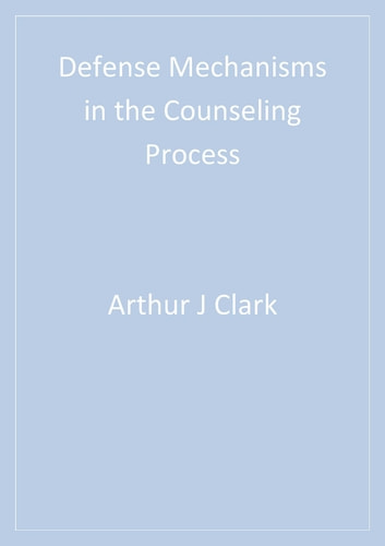 Defense Mechanisms in the Counseling Process eBook by Arthur J - defense mechanisms