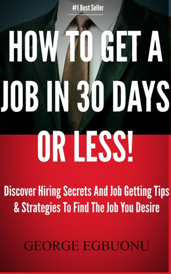 How To Get A Job In 30 Days Or Less! Discover Insider Hiring Secrets On  Applying  Interviewing For Any Job And Job Getting Tips  Strategies To  Find