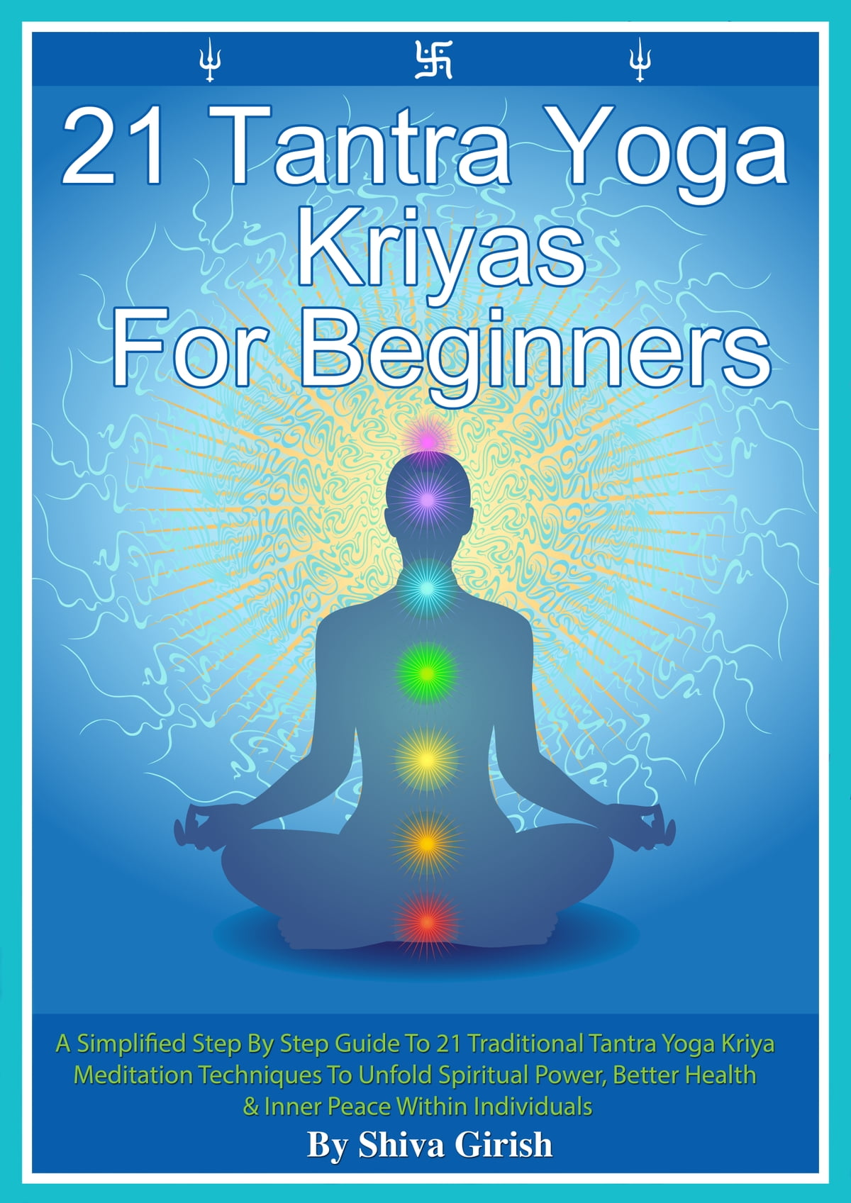 Libros De Tantra 21 Tantra Yoga Kriyas For Beginners A Simplified Step By Step Guide To 21 Traditional Tantra Yoga Kriya Meditation Techniques To Unfold Spiritual