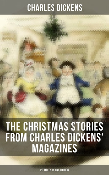 The Christmas Stories from Charles Dickens\u0027 Magazines - 20 Titles in