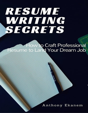 Resume Writing Secrets How to Craft Professional Resume to Land