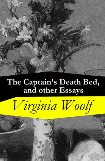 The Captain\u0027s Death Bed, and other Essays eBook by Virginia Woolf