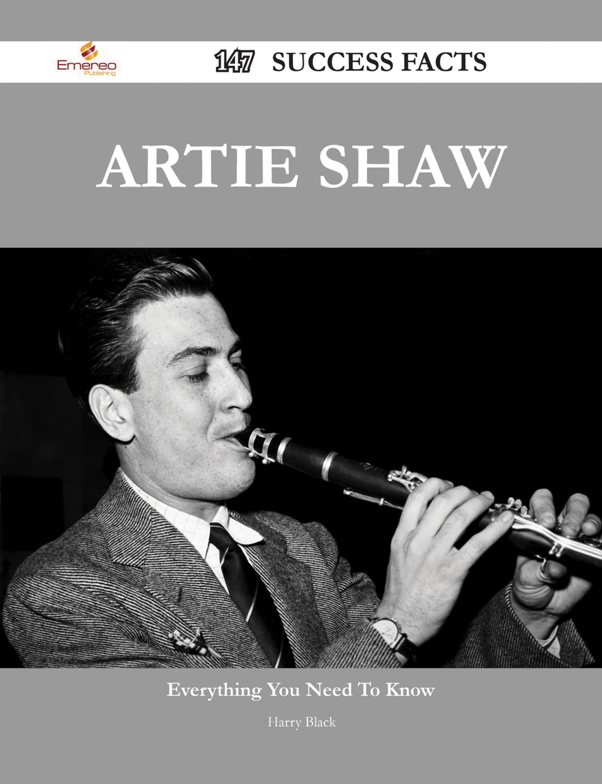 Artie Shaw Marriages Artie Shaw 147 Success Facts Everything You Need To Know About Artie Shaw Ebook By Harry Black Rakuten Kobo