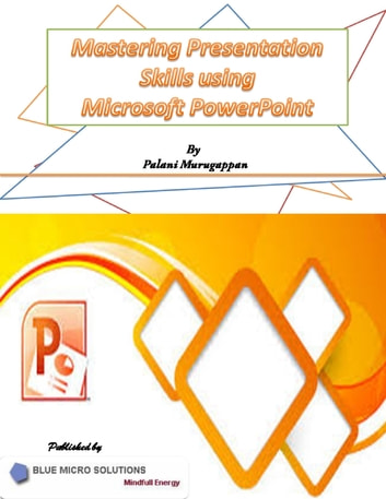 Mastering Presentation Skills Using Microsoft Powerpoint eBook by
