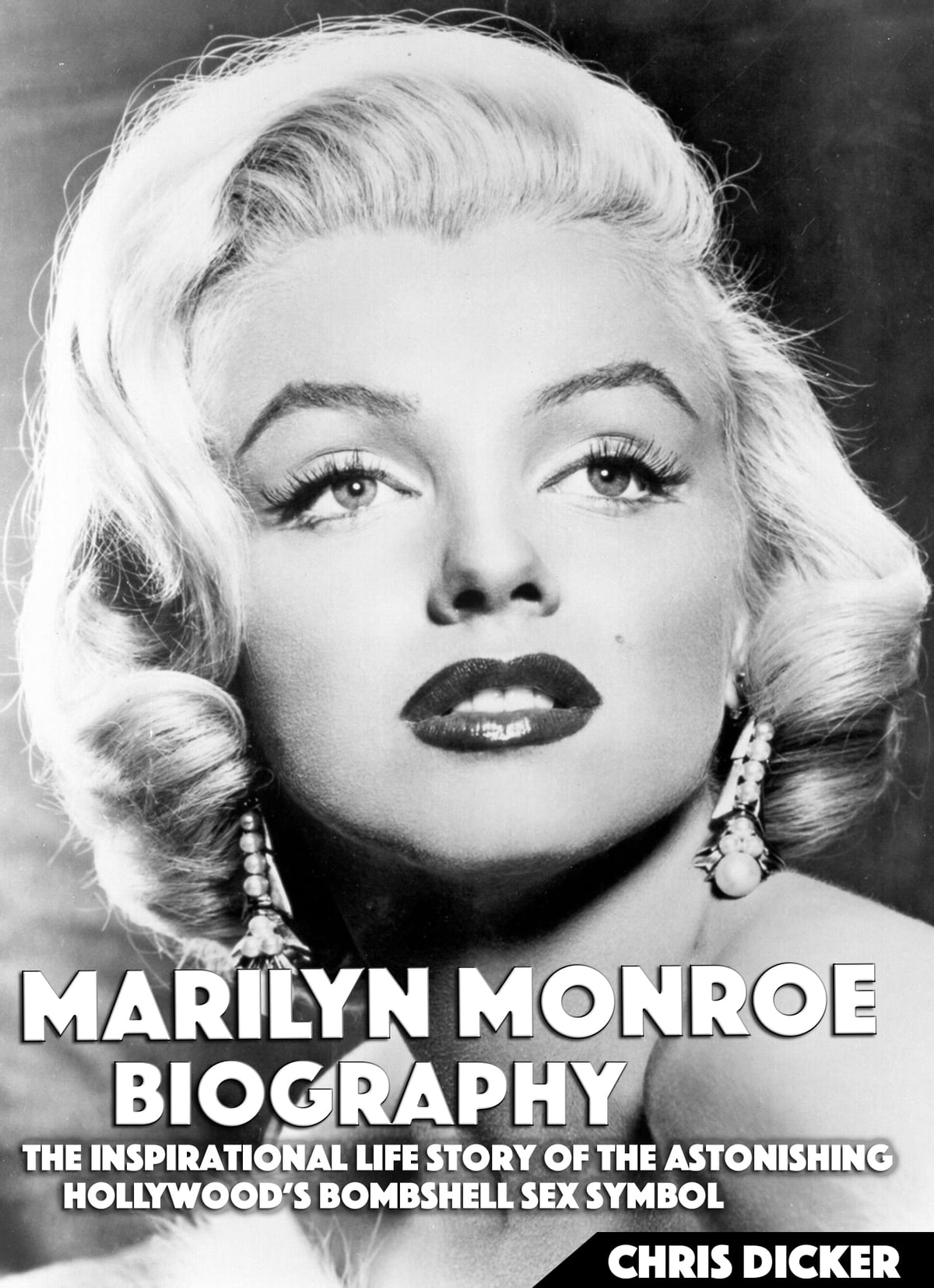 Marylin Monroe Marilyn Monroe Biography The Inspirational Life Story Of The Astonishing Hollywood S Bombshell Sex Symbol Ebook By Chris Dicker Rakuten Kobo