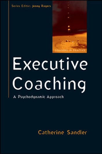Executive Coaching A Psychodynamic Approach eBook by Catherine