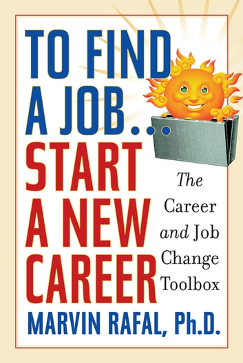 To Find a Job    Start a New Career eBook by PhD, Rafal,Marvin