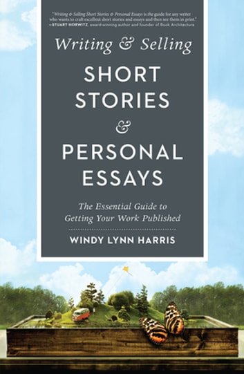 Writing  Selling Short Stories  Personal Essays eBook by Windy