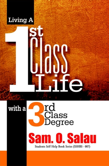 Living A First Class Life With A Third Class Degree eBook by Sam O