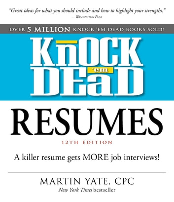 Knock \u0027em Dead Resumes eBook by Martin Yate, CPC - 9781507201572 - Knock Em Dead Resumes