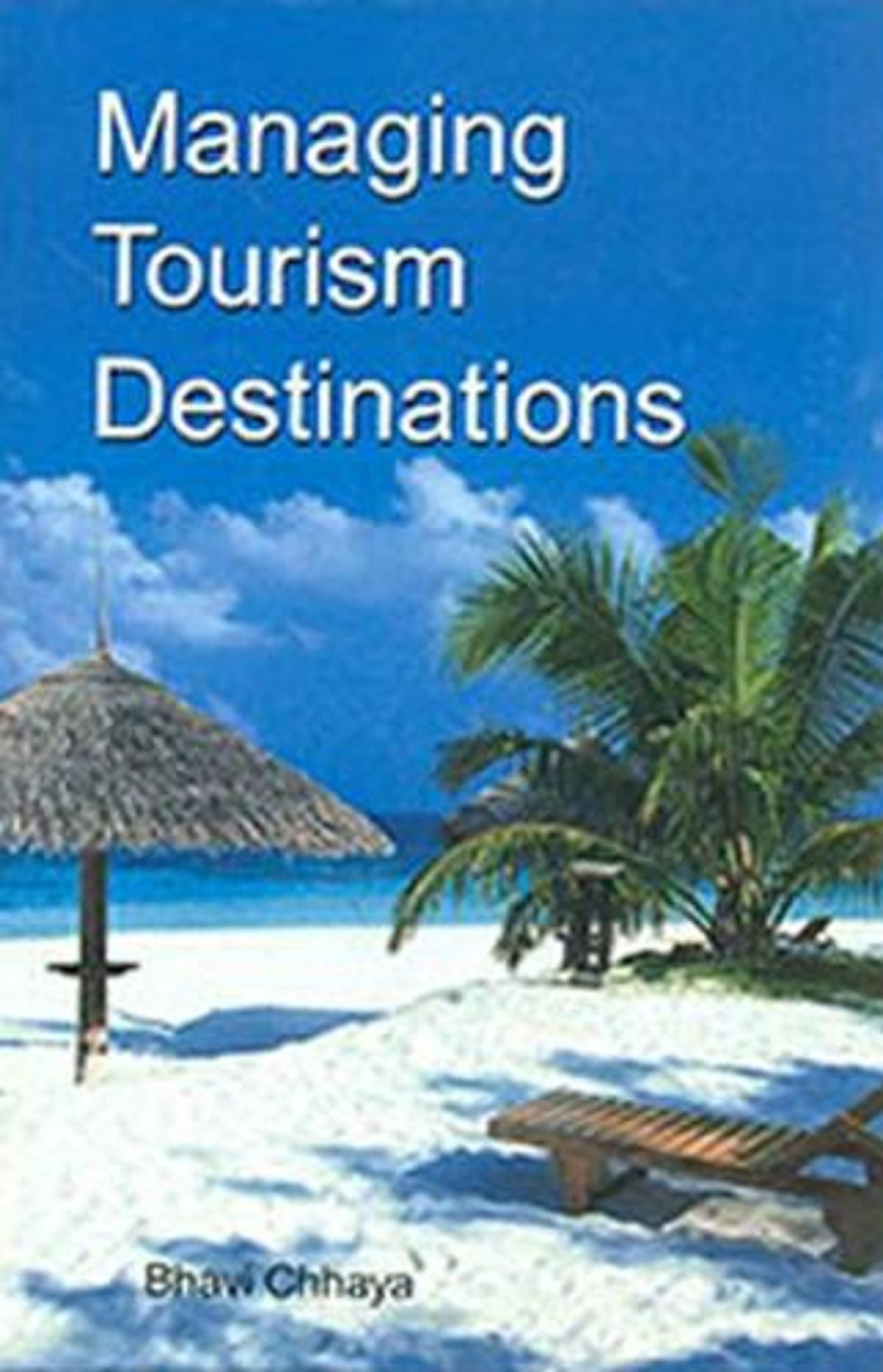 Tourism Destinations Managing Tourism Destinations Ebook By Bhavi Chhaya Rakuten Kobo