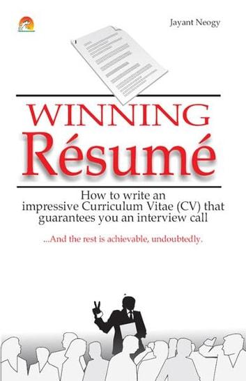 Winning Resume - How to write an impressive curriculum vitae (CV