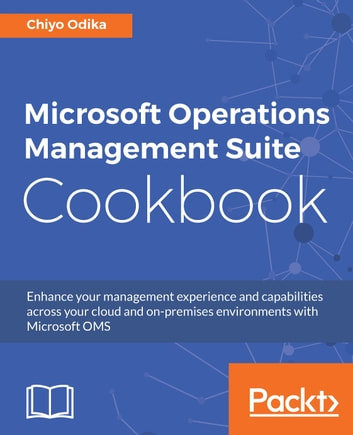 Microsoft Operations Management Suite Cookbook eBook by Chiyo Odika