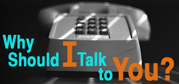 Why Should I Talk to You?
