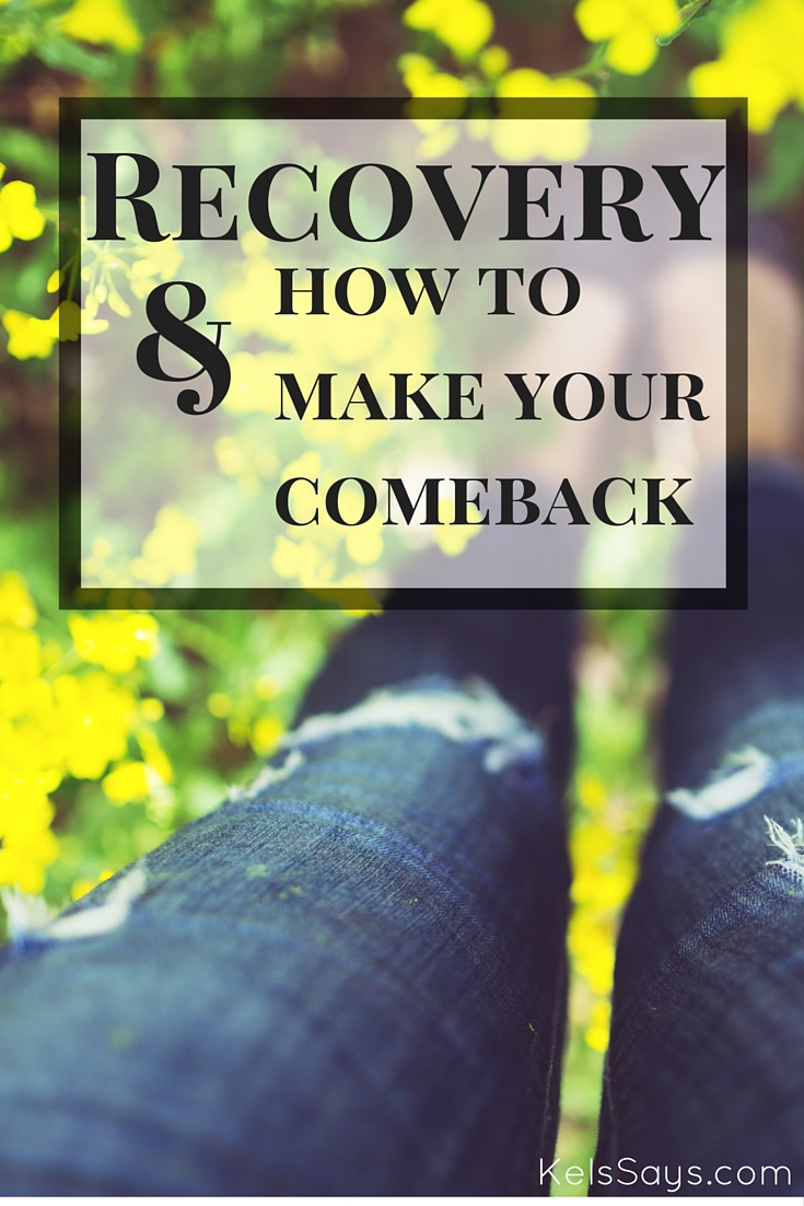 Recovery & How To Make Your Comeback
