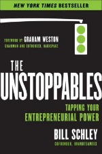 The UnStoppables - Tapping Your Entrepreneurial Power by Bill Schley