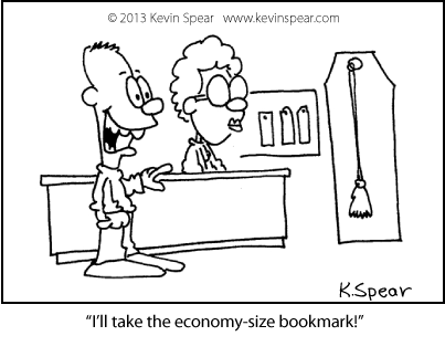 "Cartoon of a guy at a bookstore. He says to a clerk, ""I'll take the economy sized bookmark."""