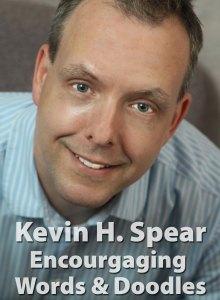 Kevin H. Spear: Encouraging Words & Doodles